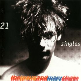 JESUS AND MARY CHAIN THE - 21 SINGLES