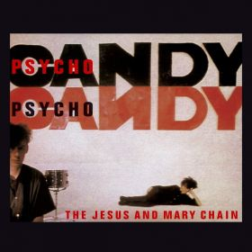 JESUS AND MARY CHAIN THE - PSYCHOCANDY